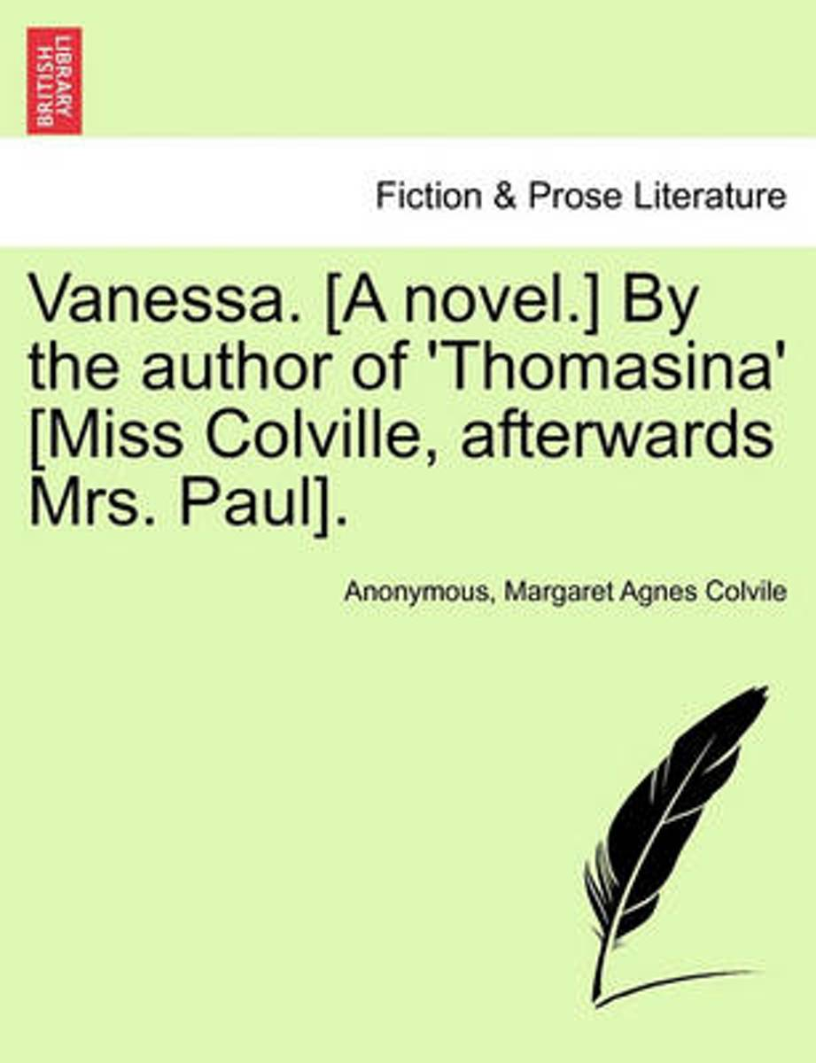 Vanessa. [A Novel.] by the Author of 'Thomasina' [Miss Colville, Afterwards Mrs. Paul].