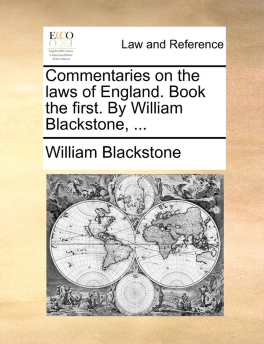 Commentaries on the Laws of England. Book the First. by William Blackstone, ...