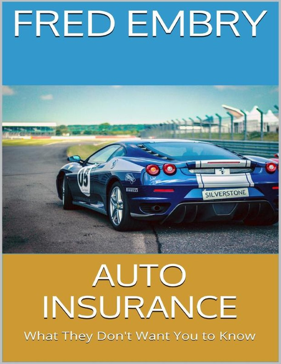 Auto Insurance: What They Don't Want You to Know