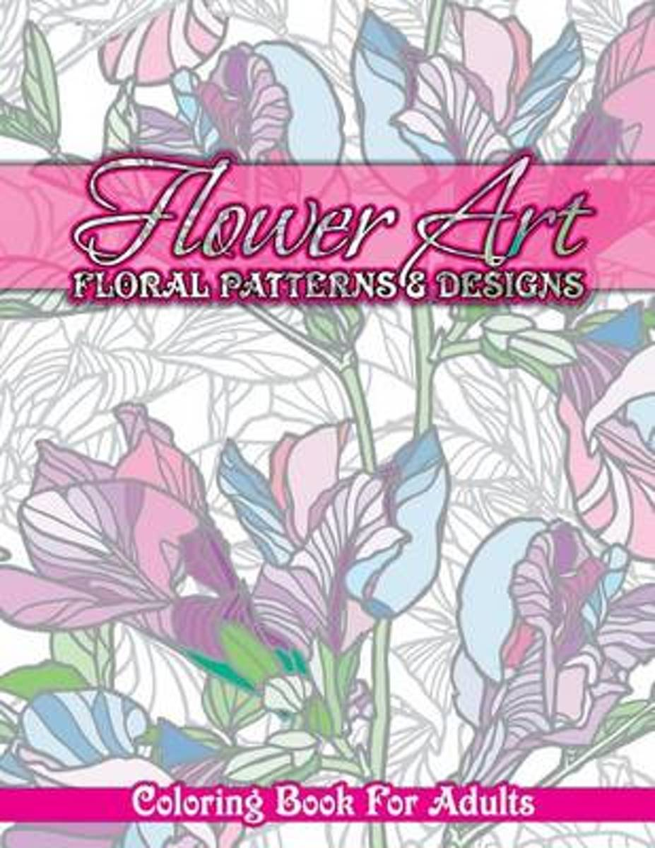 Flower Art Floral Patterns & Designs Coloring Book for Adults