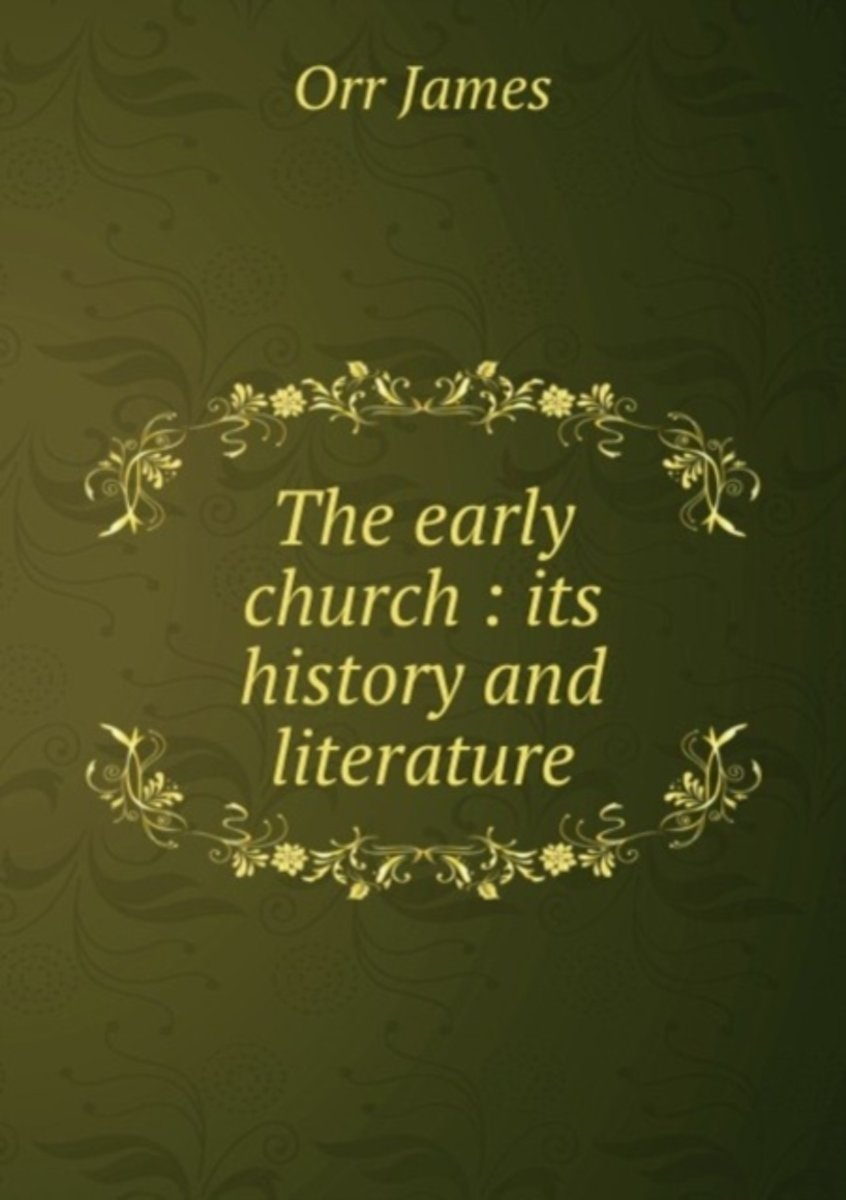 The Early Church : Its History and Literature