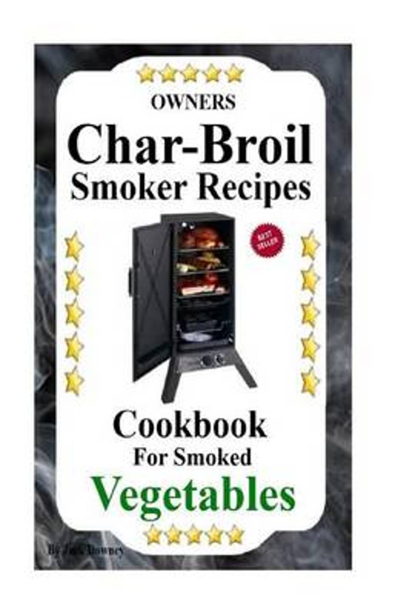 Owners Char-Broil Smoker Recipes for Smoked Vegetables