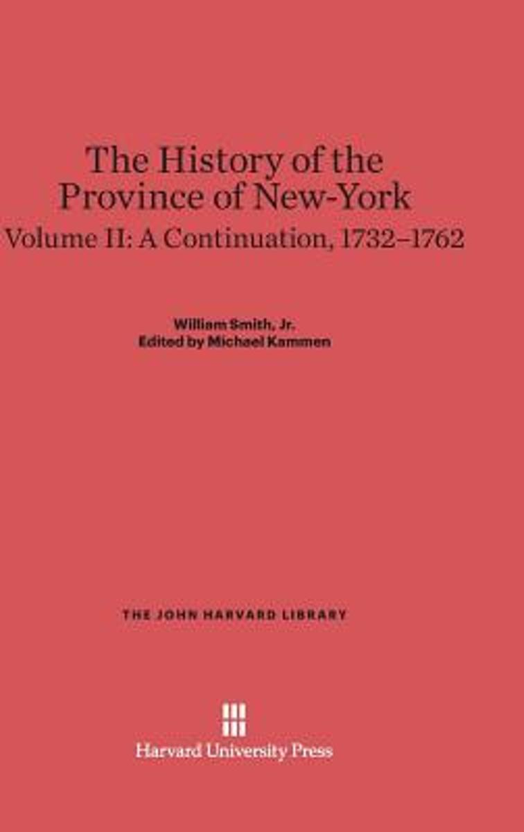 The History of the Province of New-York, Volume II, a Continuation, 1732-1762