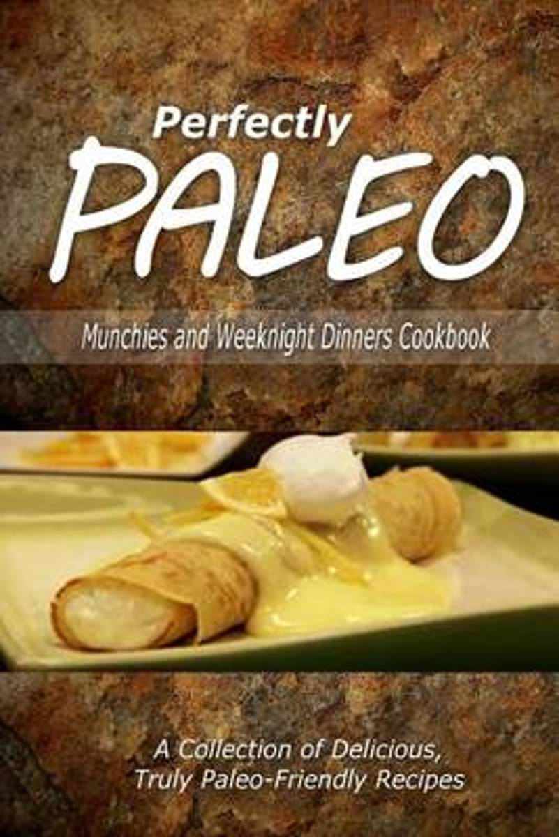 Perfectly Paleo - Munchies and Weeknight Dinners Cookbook