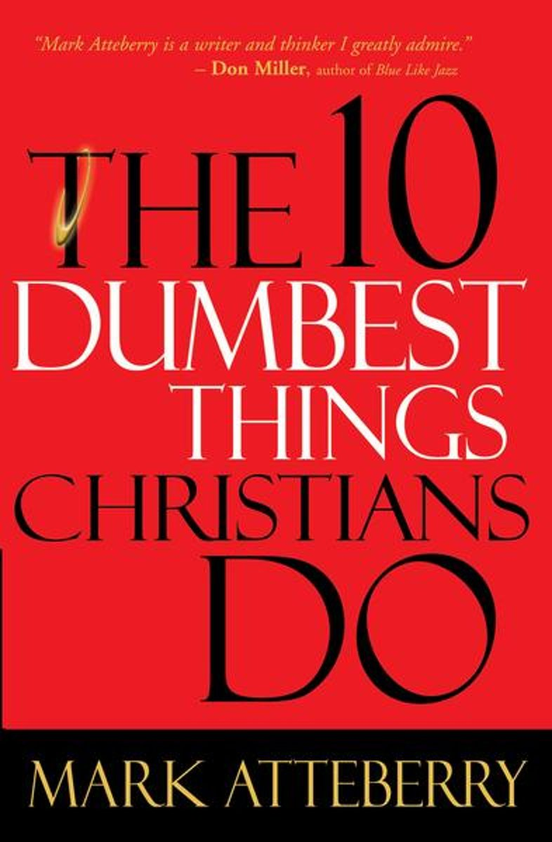 The 10 Dumbest Things Christians Do