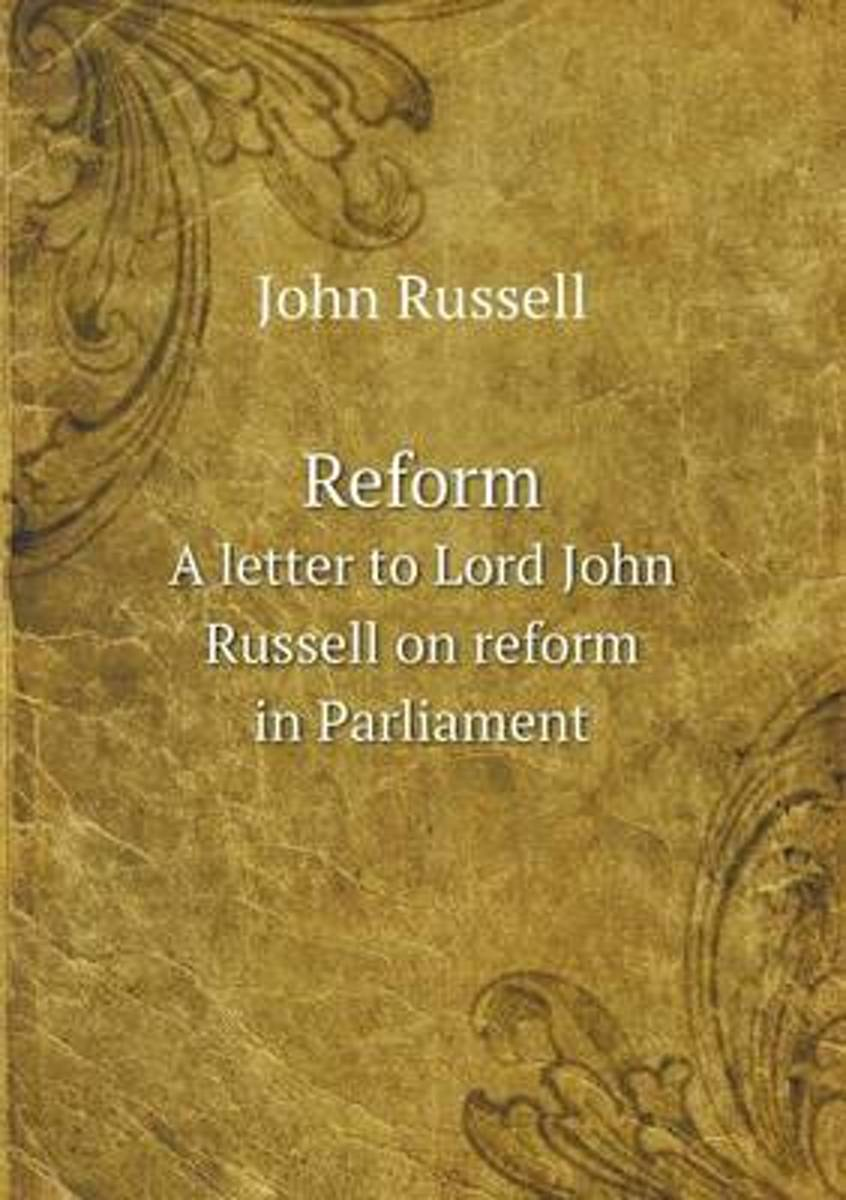 Reform a Letter to Lord John Russell on Reform in Parliament