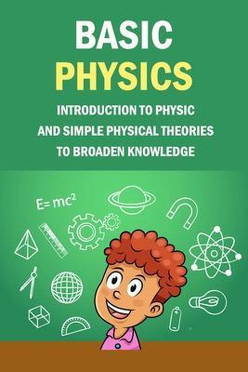 Basic Physics: Introduction To Physic And Simple Physical Theories To Broaden Knowledge: Self-Teaching Guide
