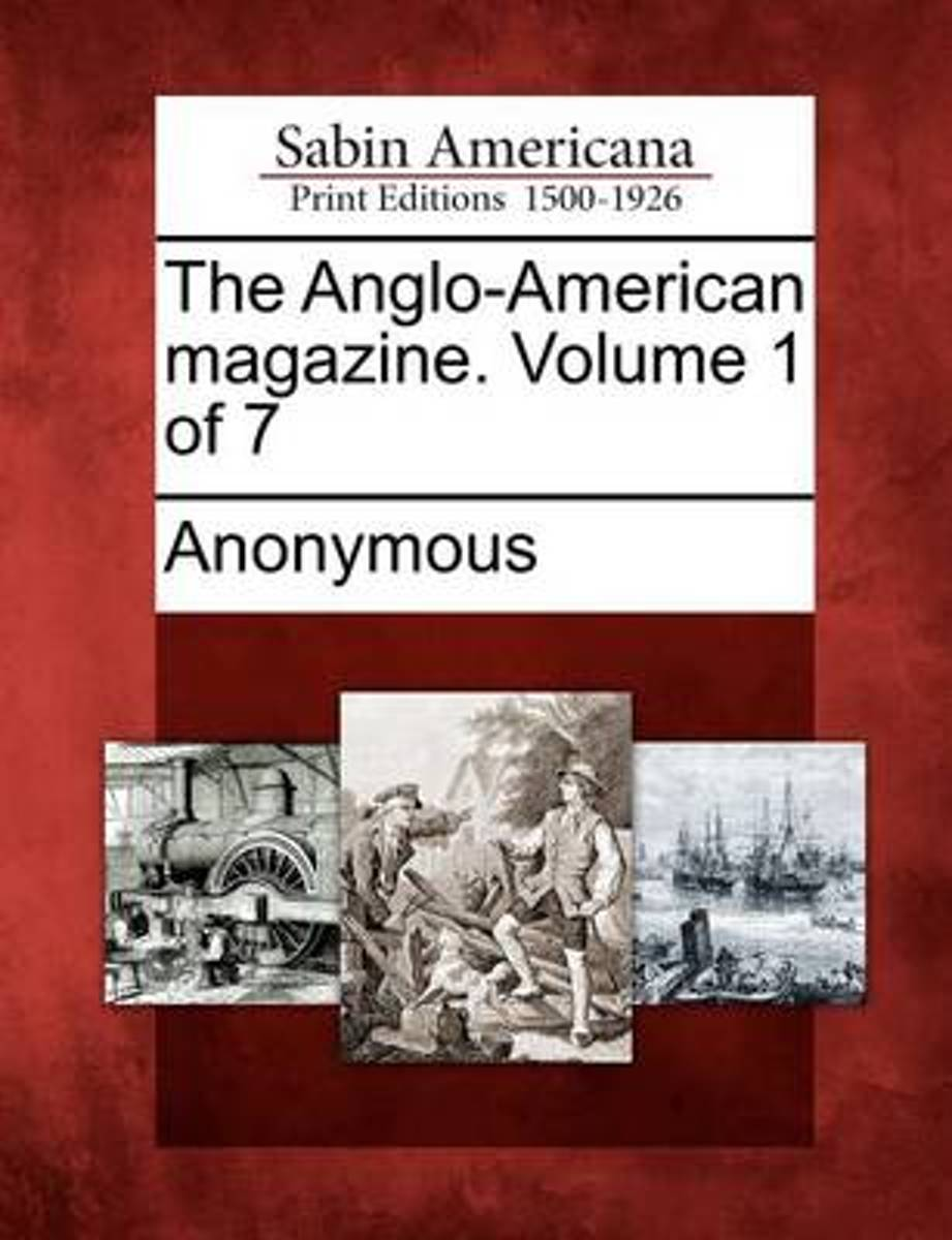 The Anglo-American Magazine. Volume 1 of 7