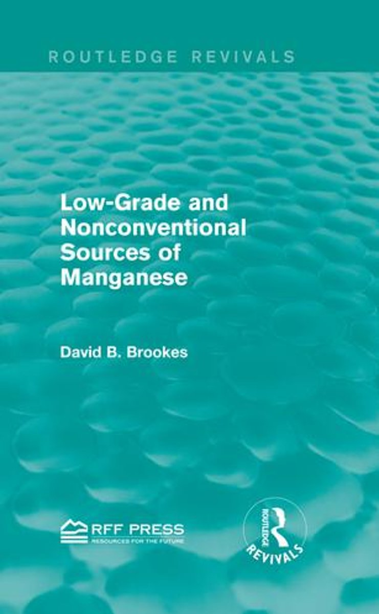 Low-Grade and Nonconventional Sources of Manganese (Routledge Revivals)