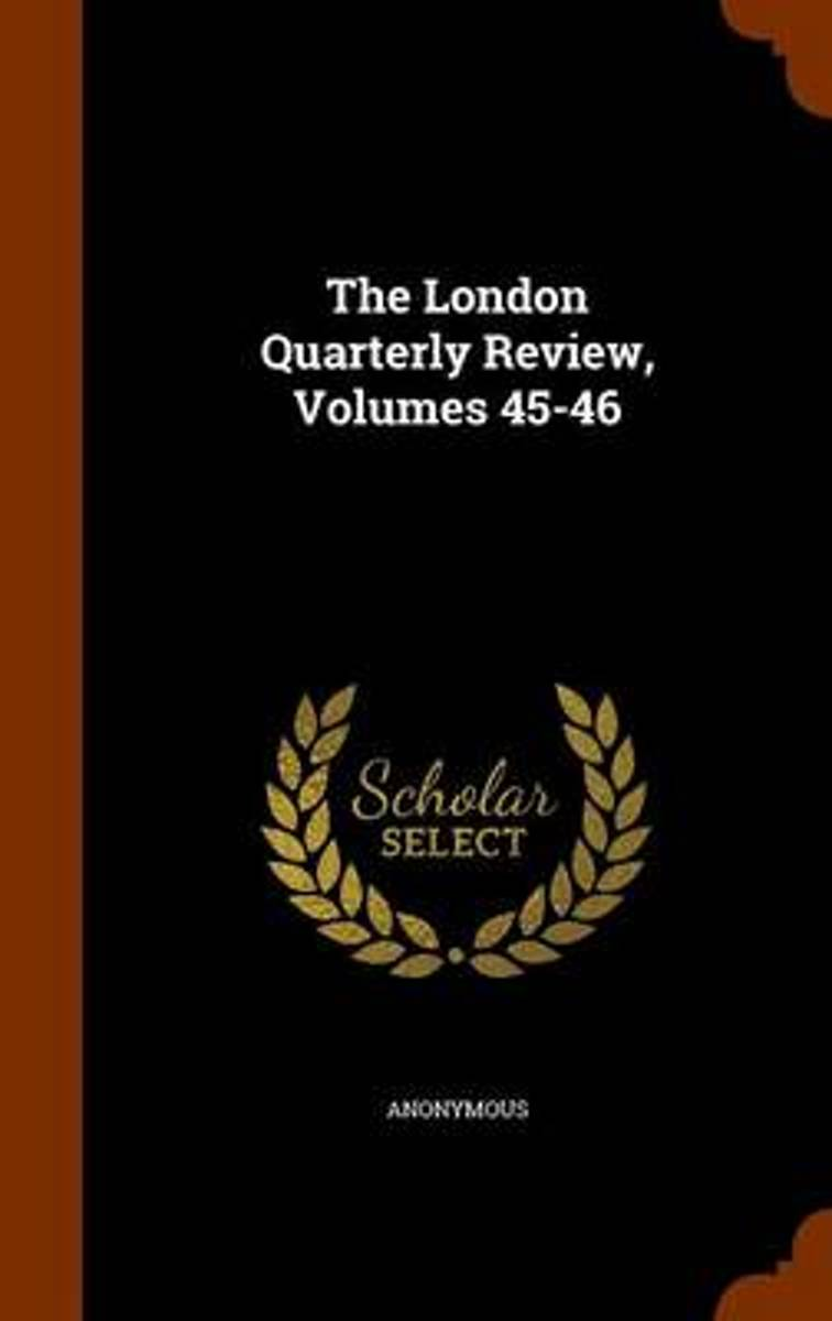 The London Quarterly Review, Volumes 45-46