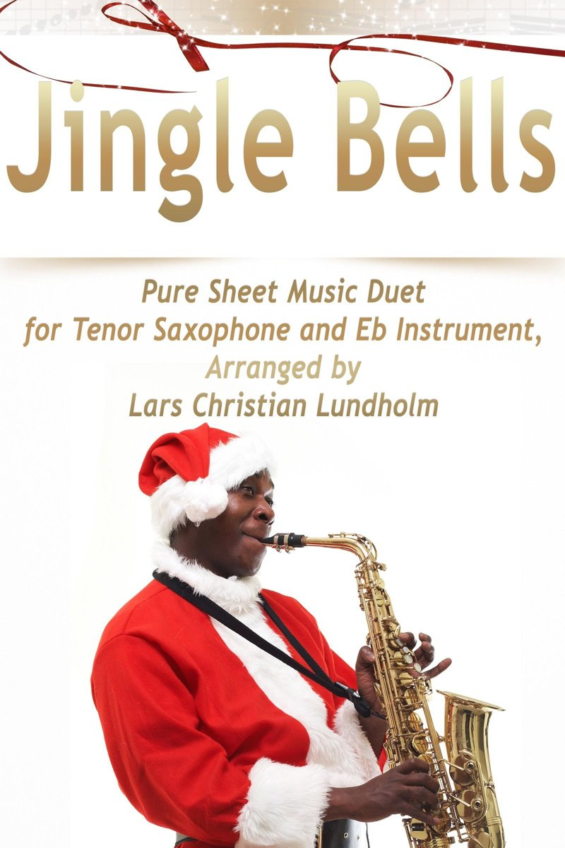 Jingle Bells Pure Sheet Music Duet for Tenor Saxophone and Eb Instrument, Arranged by Lars Christian Lundholm