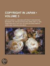 Copyright In Japan (Volume 3); Law Of March 3, 1899 And Copyright Convention Between The United States And Japan, May 10, 1906, Together With