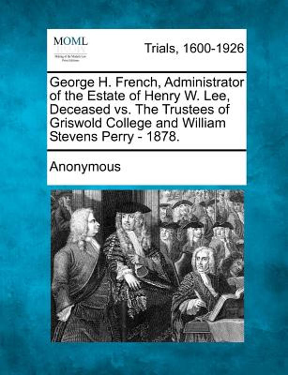 George H. French, Administrator of the Estate of Henry W. Lee, Deceased vs. the Trustees of Griswold College and William Stevens Perry - 1878.