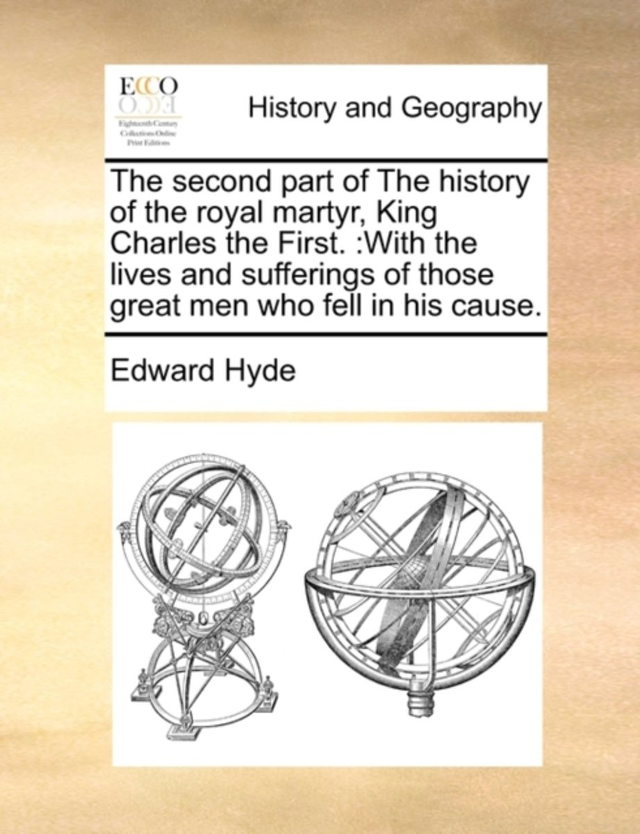 The Second Part of the History of the Royal Martyr, King Charles the First.