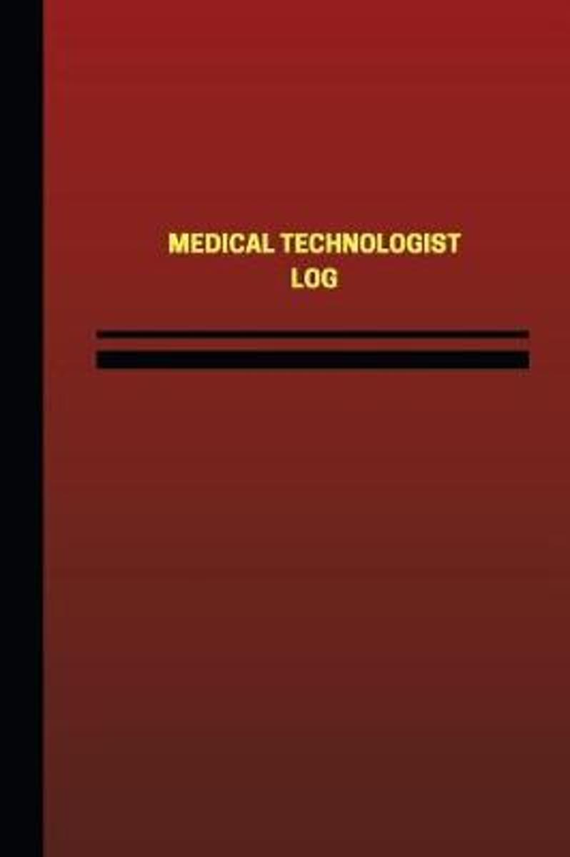 Medical Technologist Log (Logbook, Journal - 124 Pages, 6 X 9 Inches)