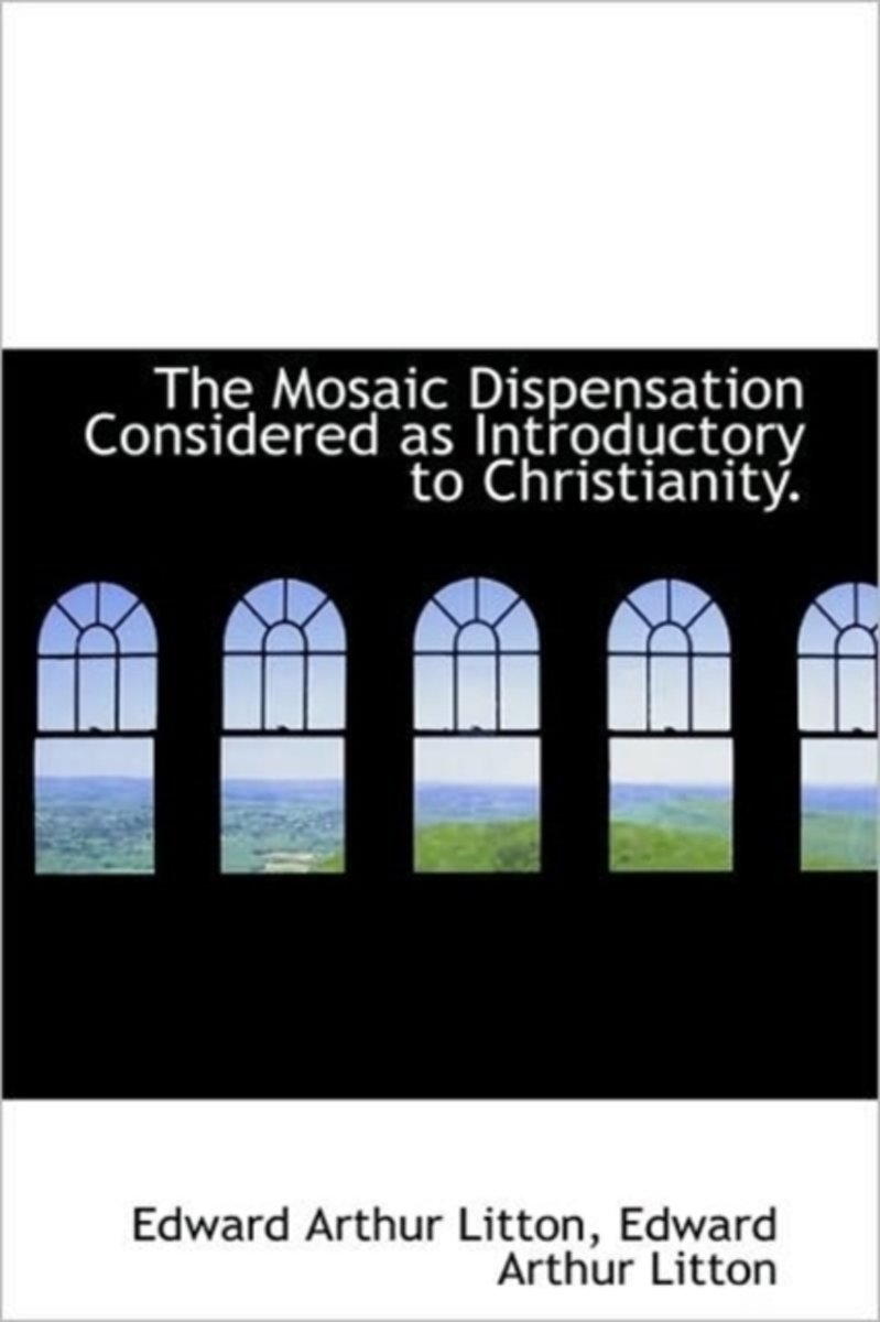 The Mosaic Dispensation Considered as Introductory to Christianity.