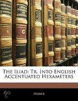 the Iliad: Tr. Into English Accentuated Hexameters
