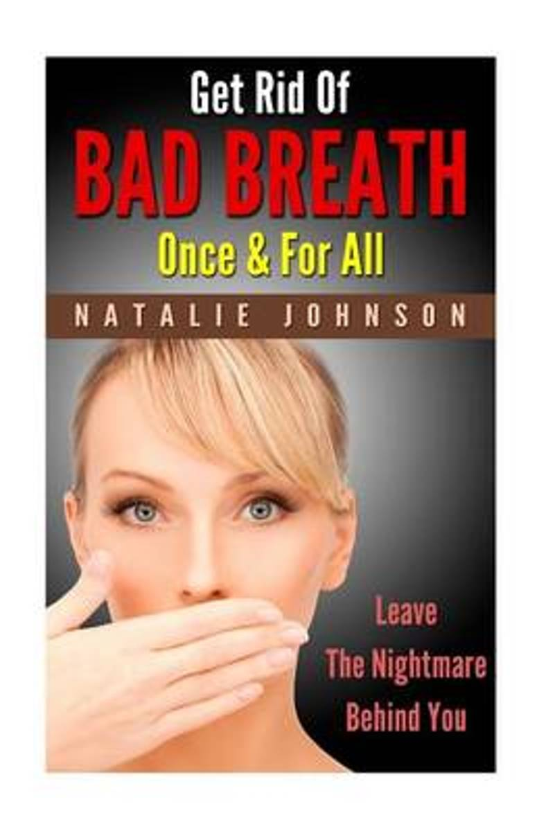 Get Rid of Bad Breath Once and for All