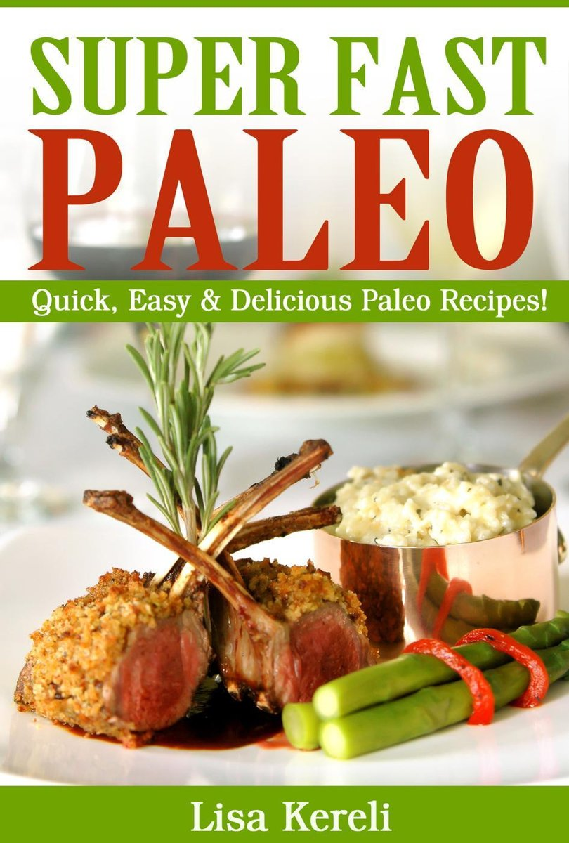 Super Fast Paleo: Quick, Easy & Delicious Paleo Recipes!