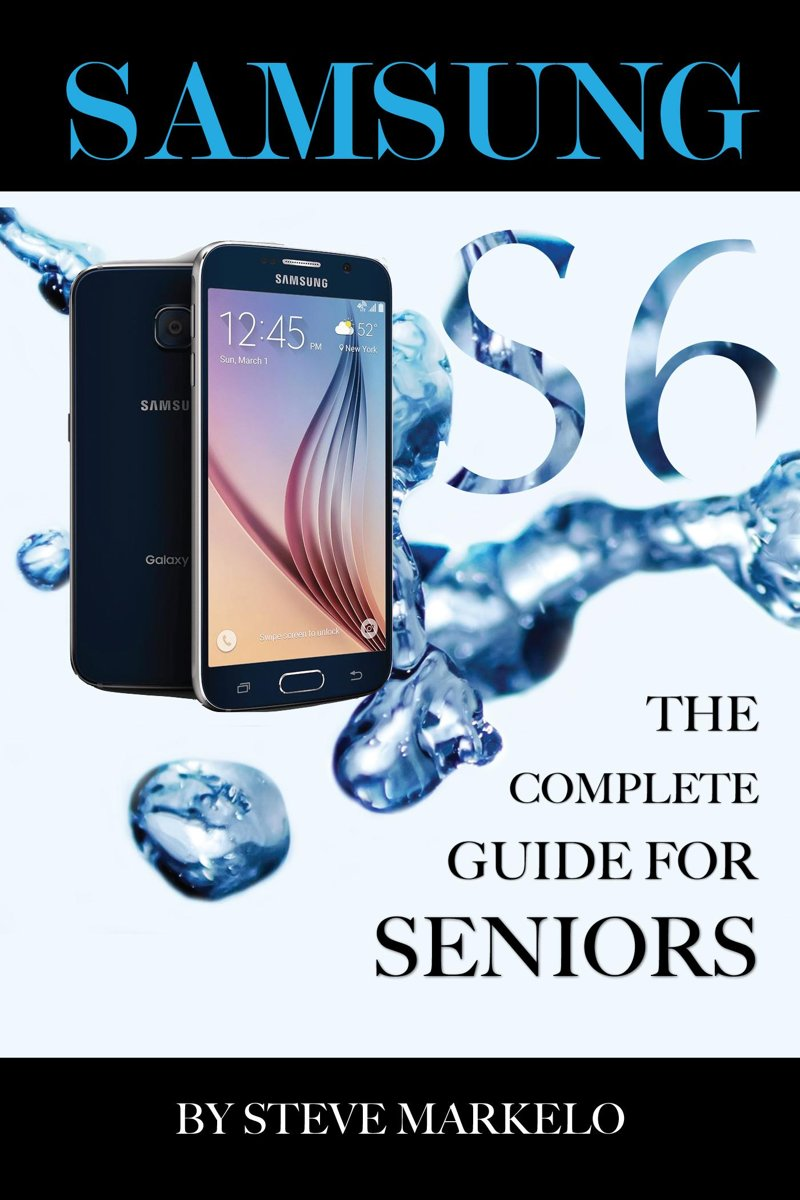 SAMSUNG GALAXY S6 The Complete Guide for Seniors