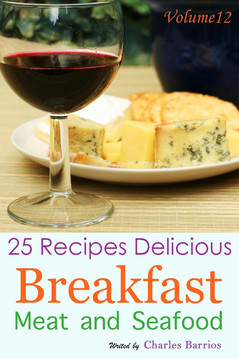 25 Recipes Delicious Breakfast Meat and Seafood Volume 12