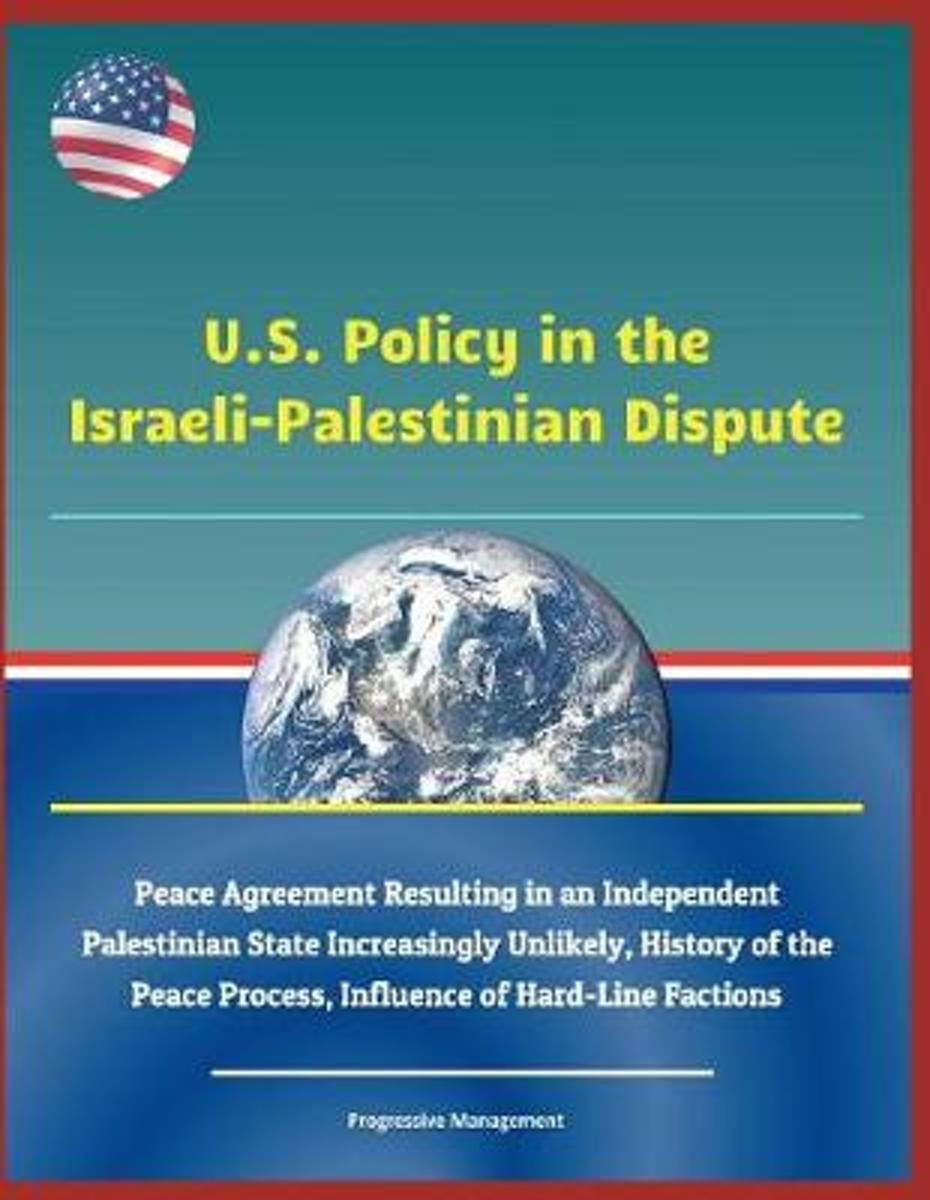 U.S. Policy in the Israeli-Palestinian Dispute - Peace Agreement Resulting in an Independent Palestinian State Increasingly Unlikely, History of the Peace Process, Influence of Hard-Line Fact