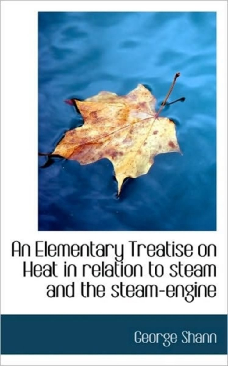 An Elementary Treatise on Heat in Relation to Steam and the Steam-Engine