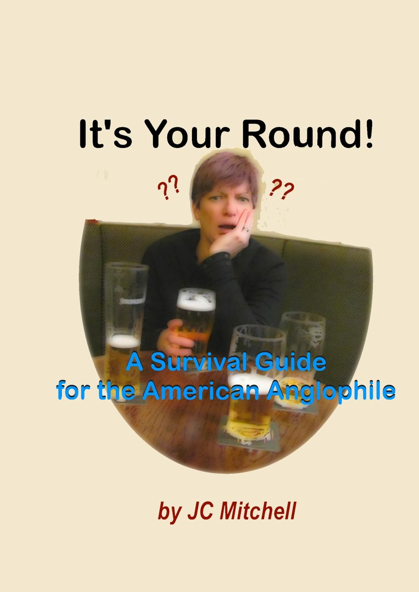 It's Your Round! A Survival Guide for the American Anglophile