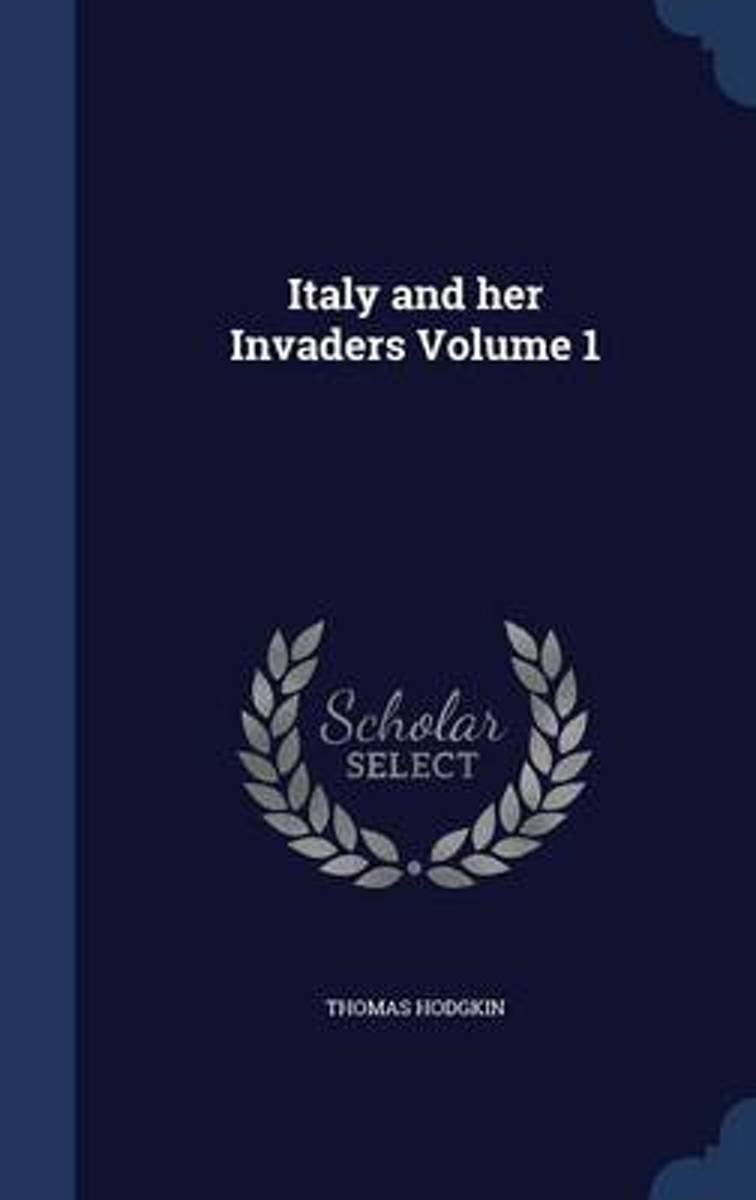 Italy and Her Invaders; Volume 1