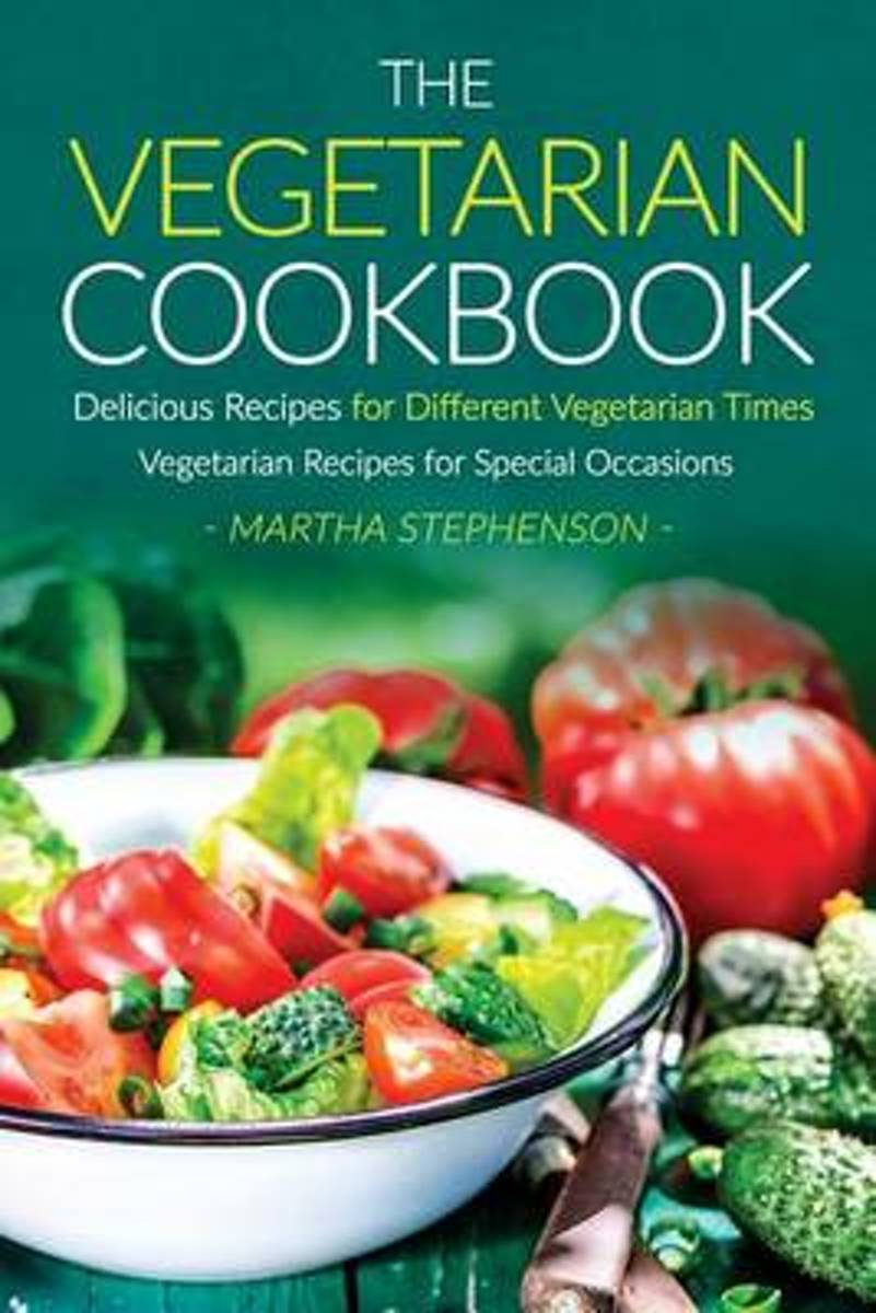 The Vegetarian Cookbook, Delicious Recipes for Different Vegetarian Times
