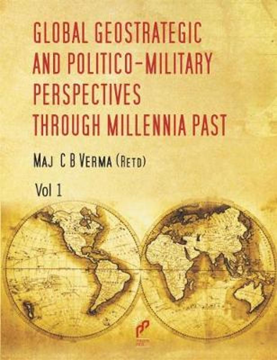 Global Geo Strategic and Politico-Military Perspectives Through Millennia Past