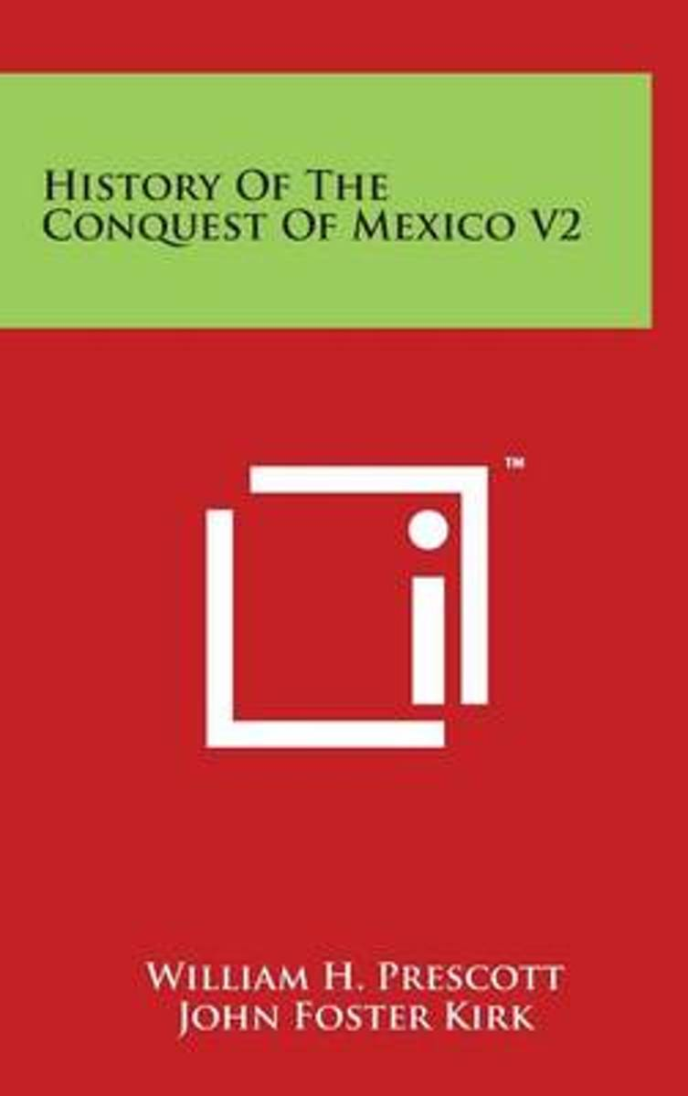 History of the Conquest of Mexico V2