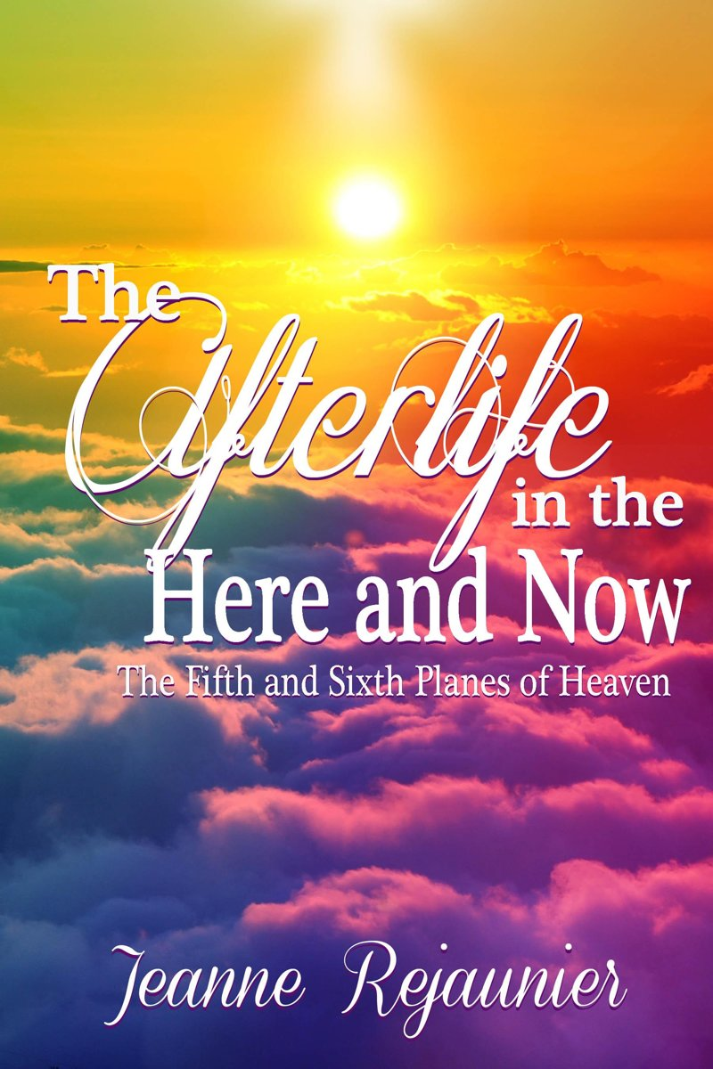 The Afterlife in the Here and Now -The 5th and 6th Planes of Heaven
