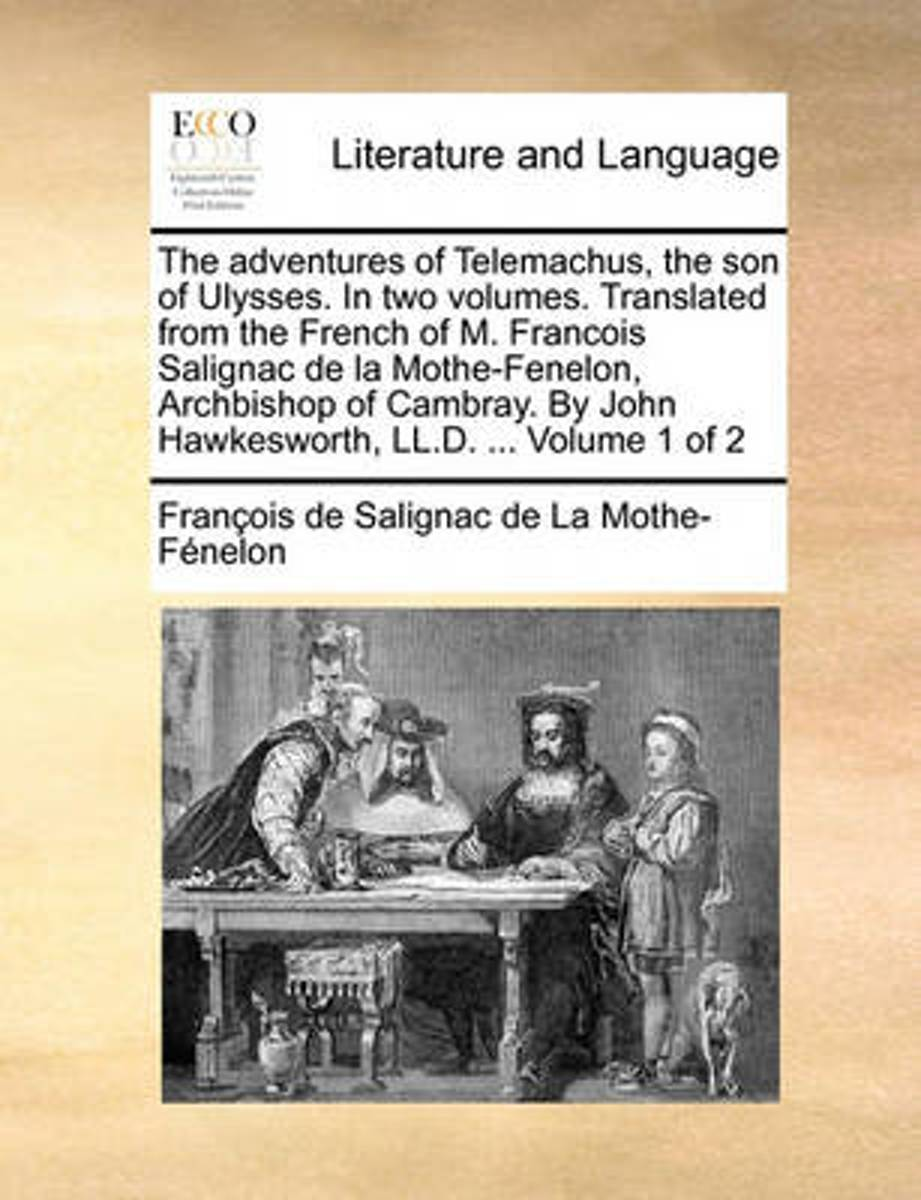 The Adventures of Telemachus, the Son of Ulysses. in Two Volthe Adventures of Telemachus, the Son of Ulysses. in Two Volumes. Translated from the French of M. Francois Salignac de Umes. Trans