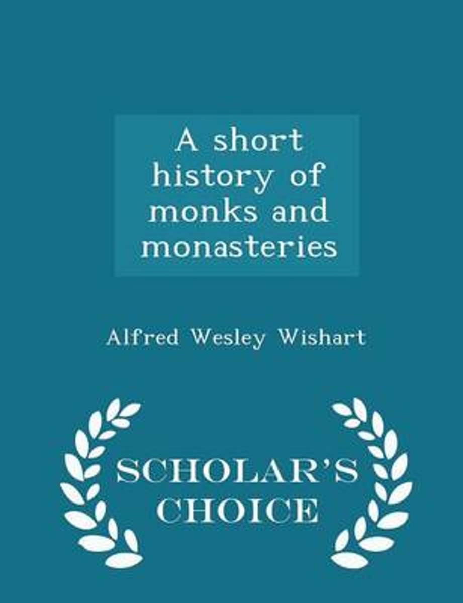 A Short History of Monks and Monasteries - Scholar's Choice Edition