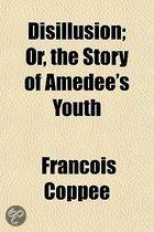 Disillusion; Or, the Story of Am D E's Youth