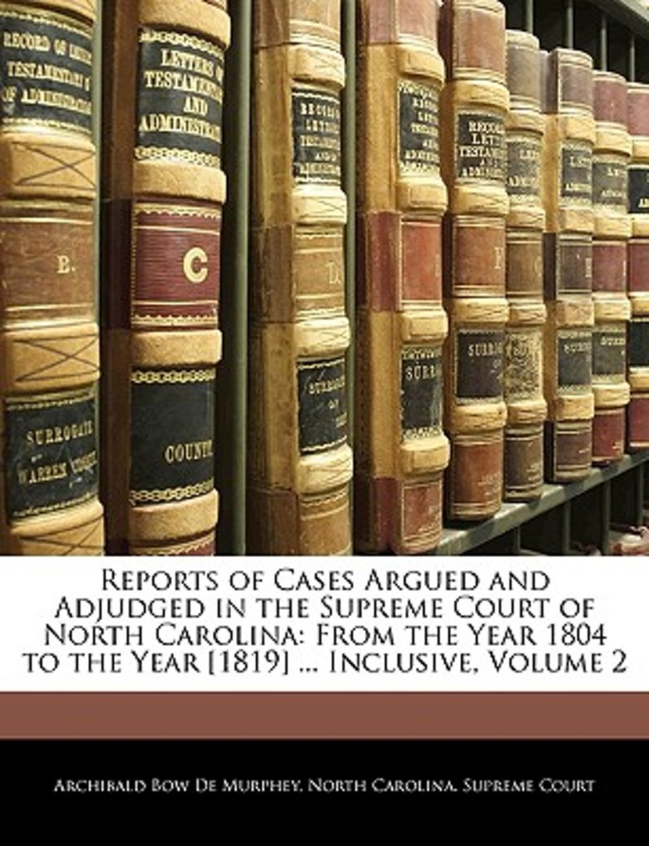 Reports of Cases Argued and Adjudged in the Supreme Court of North Carolina