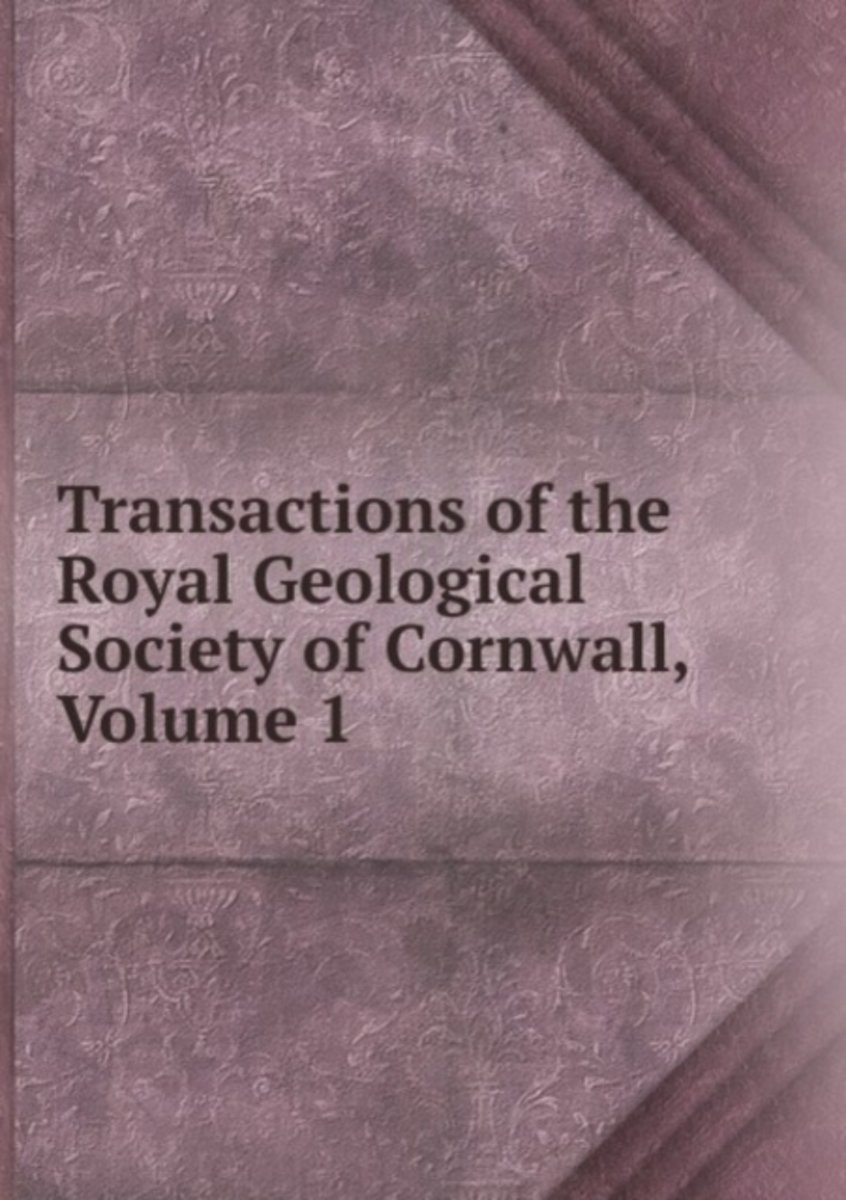 Transactions of the Royal Geological Society of Cornwall, Volume 1