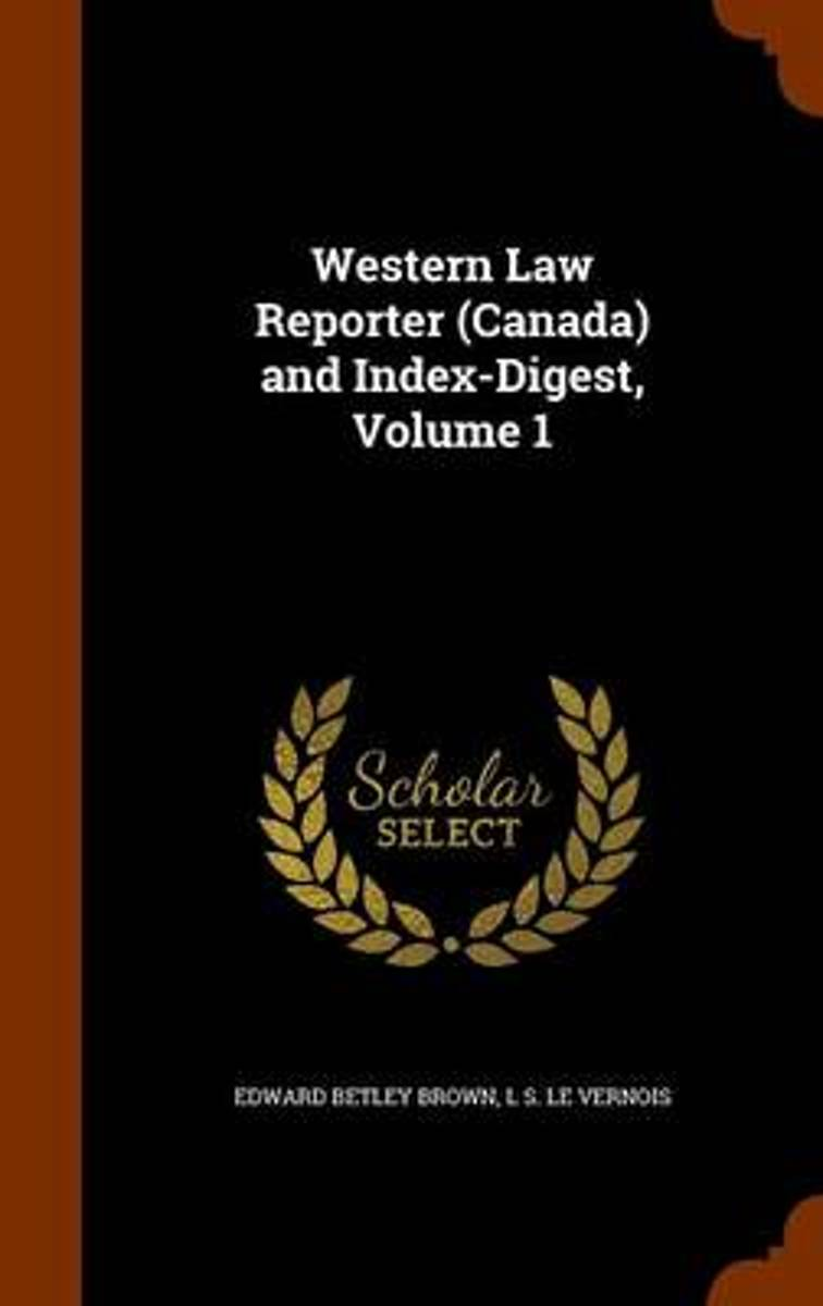 Western Law Reporter (Canada) and Index-Digest, Volume 1