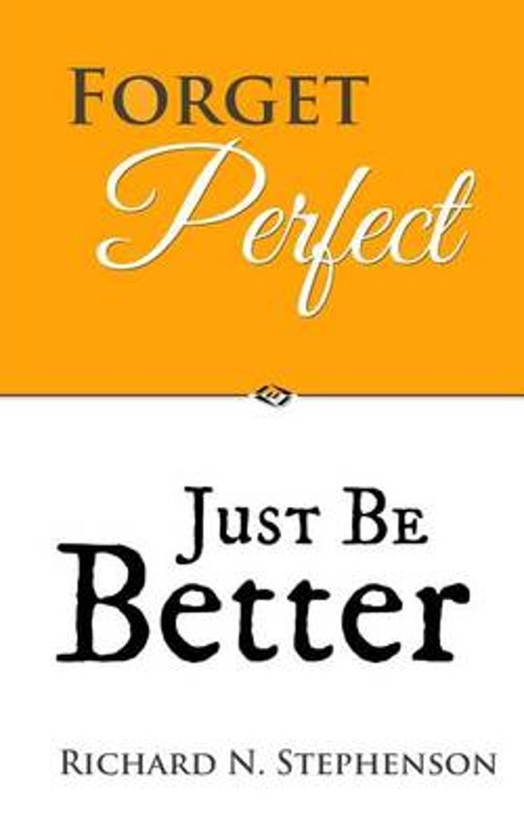Forget Perfect, Just Be Better