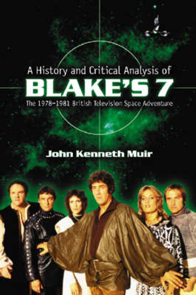 A History and Critical Analysis of Blake's 7 , the 1978-1981 British Television Space Adventure