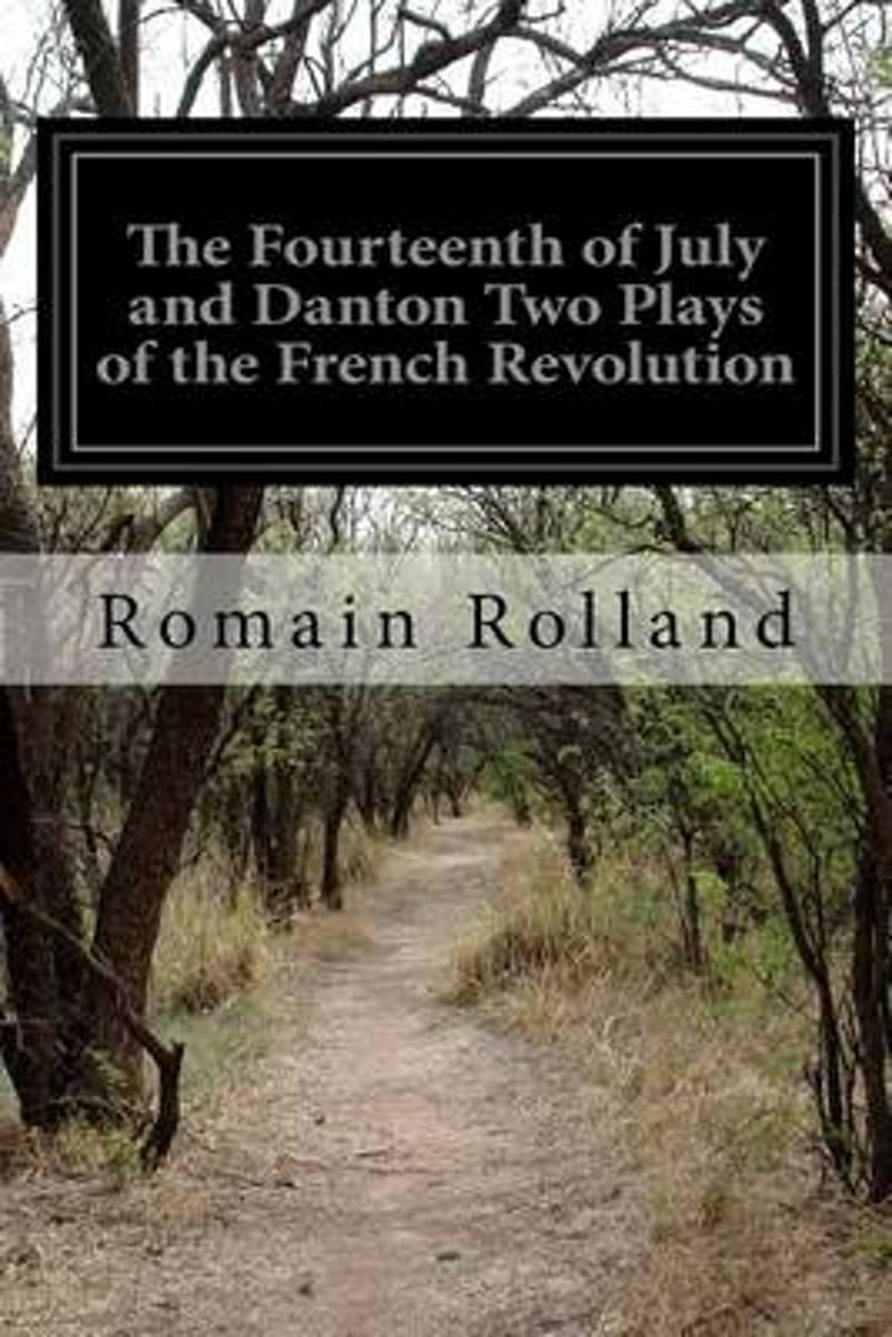 The Fourteenth of July and Danton Two Plays of the French Revolution