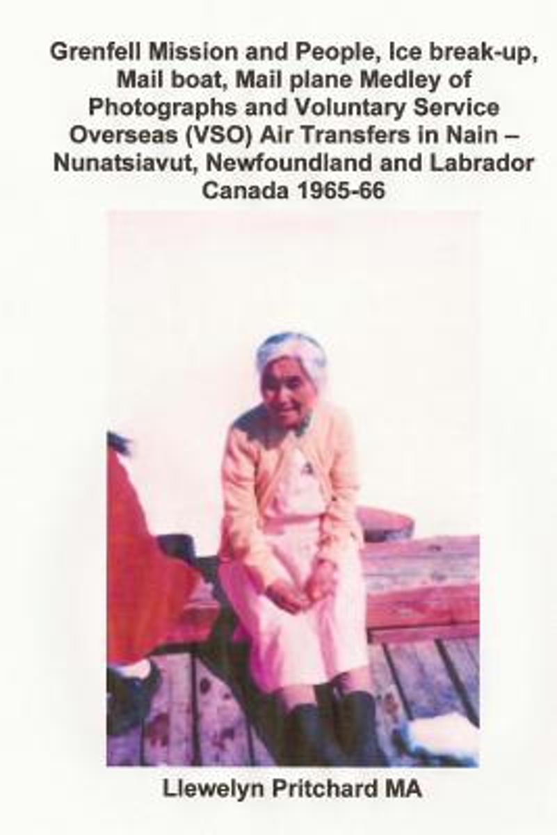 Grenfell Mission and People, Ice Break-Up, Mail Boat, Mail Plane, Medley of Photographs and Voluntary Service Overseas (Vso) Air Transfers in Nain - Nunatsiavut, Newfoundland and Labrador, Ca