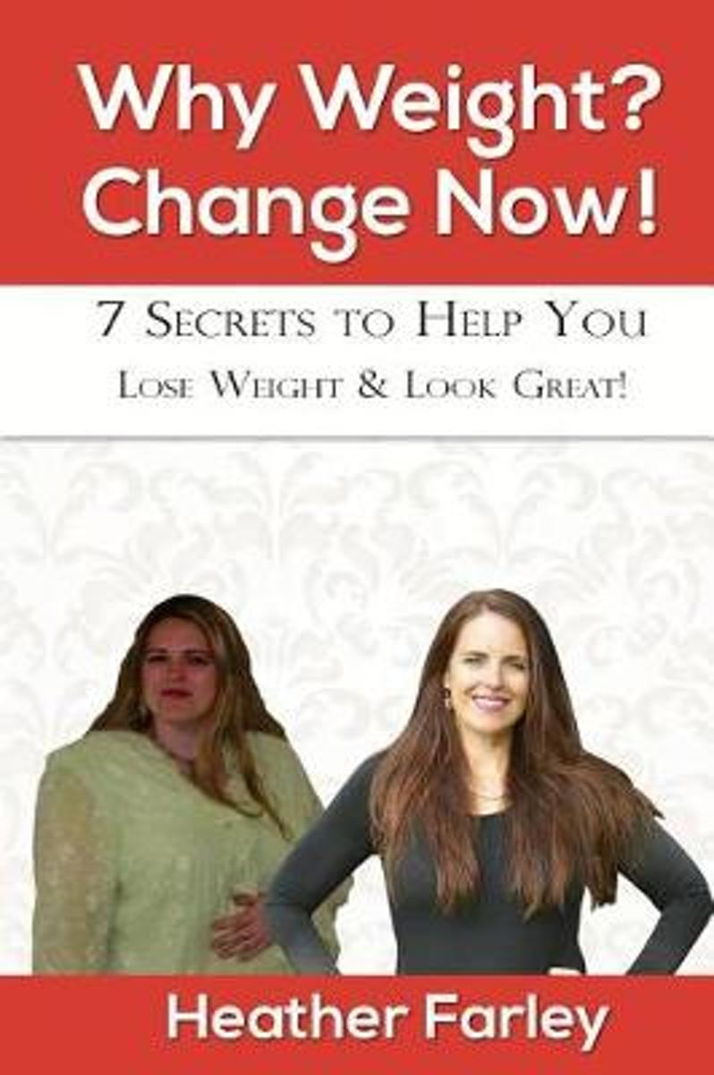 Why Weight? Change Now!