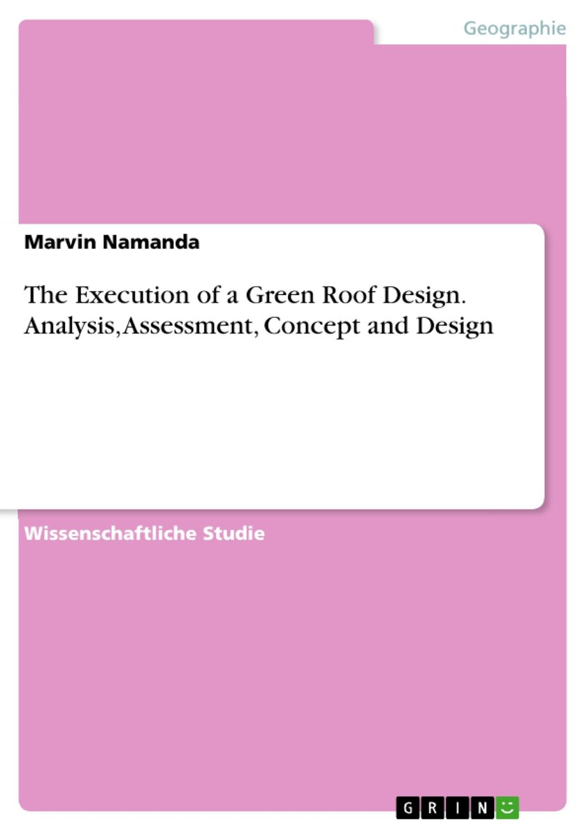 The Execution of a Green Roof Design. Analysis, Assessment, Concept and Design