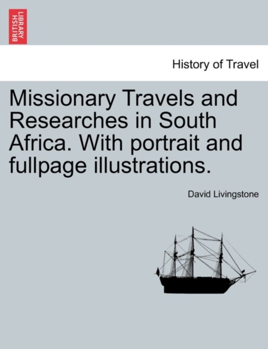 Missionary Travels and Researches in South Africa. with Portrait and Fullpage Illustrations.
