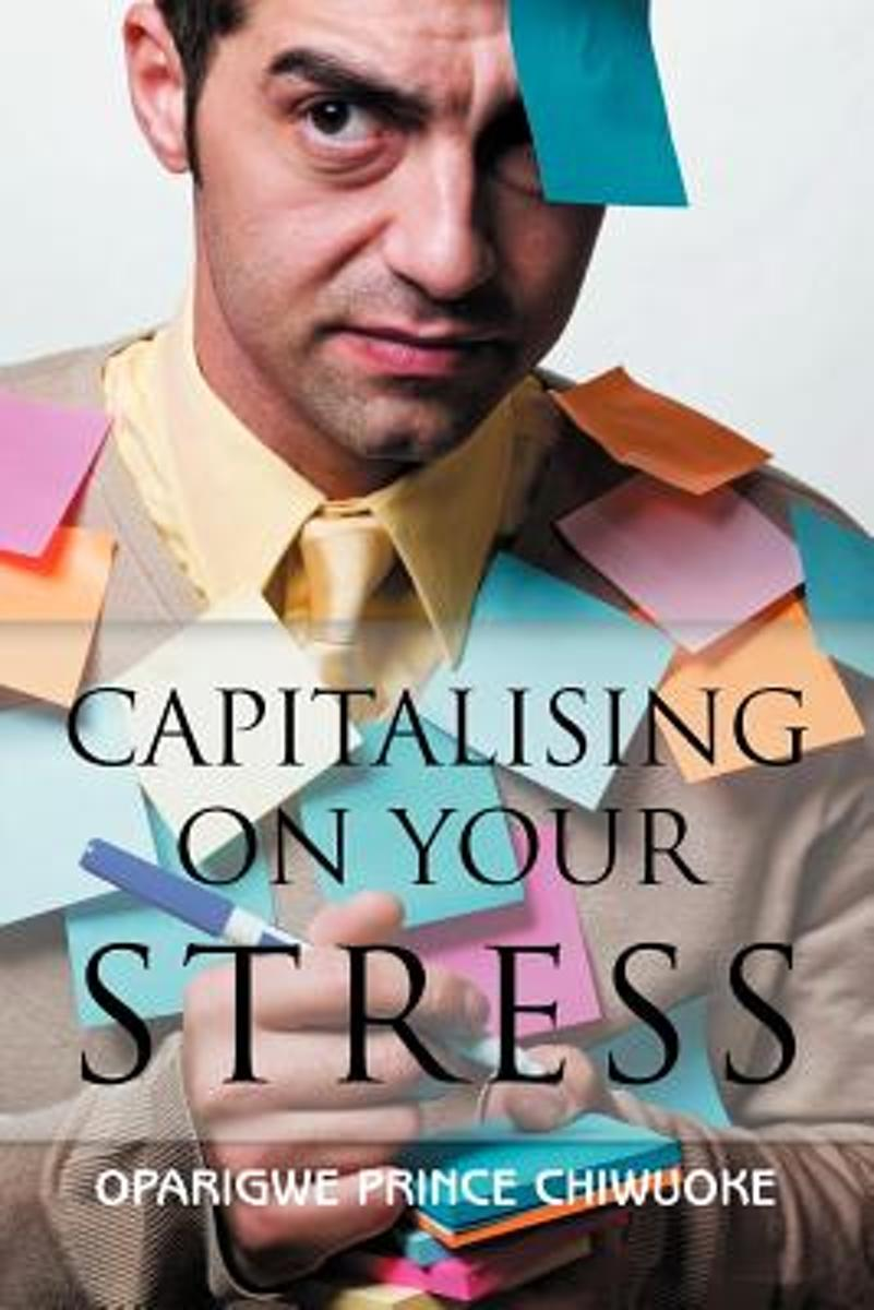 Capitalising on Your Stress
