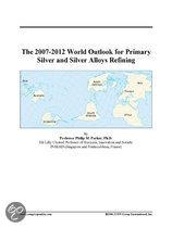 The 2007-2012 World Outlook for Primary Silver and Silver Alloys Refining