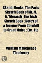 Sketch Books; The Paris Sketch Book Of Mr. M. A. Titmarsh The Irish Sketch Book Notes Of A Journey From Cornhill To Grand Cairo Etc., Etc