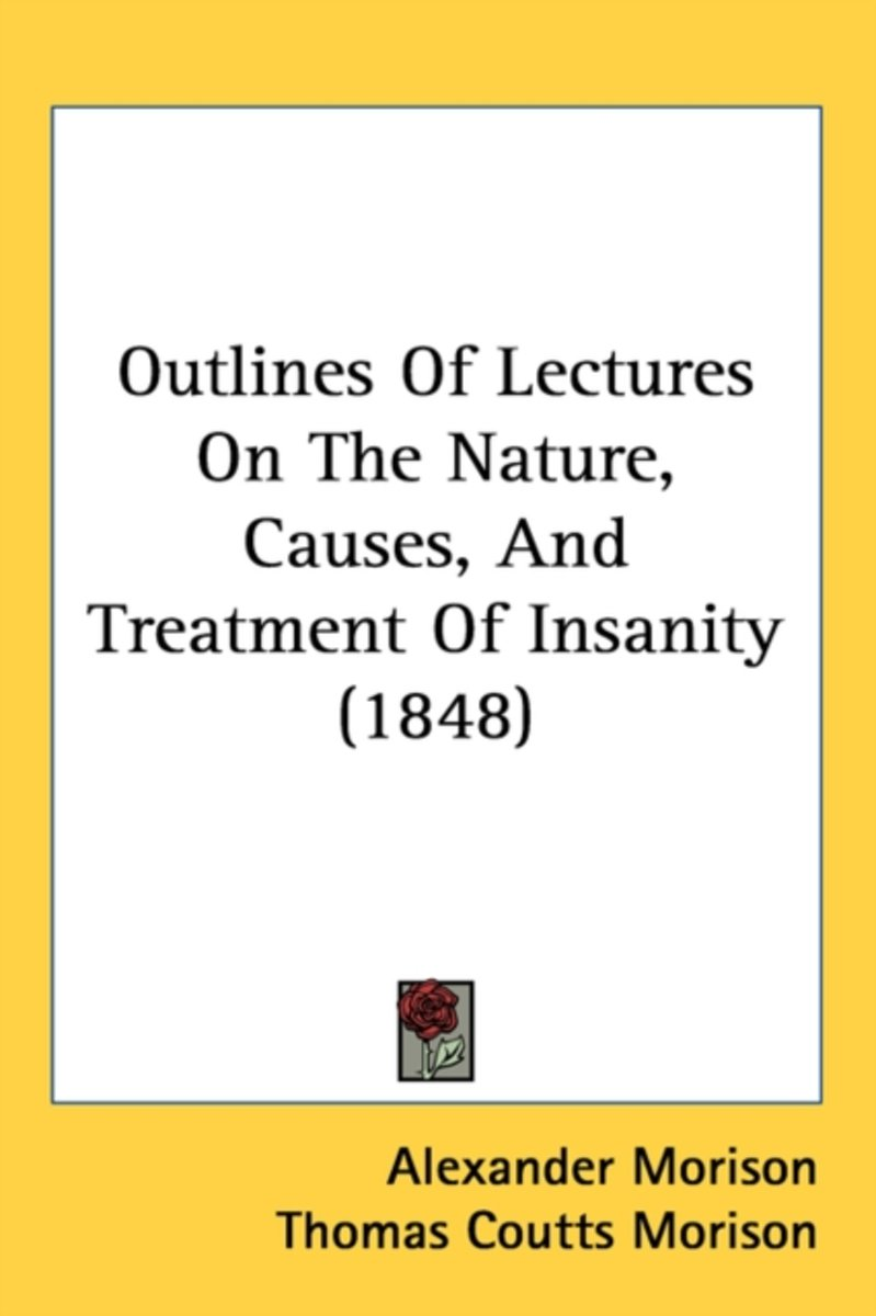 Outlines Of Lectures On The Nature, Causes, And Treatment Of Insanity (1848)